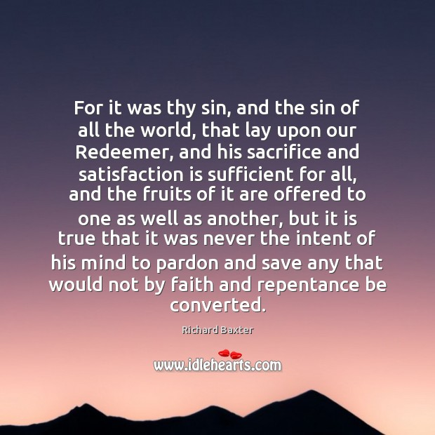 For it was thy sin, and the sin of all the world, Richard Baxter Picture Quote