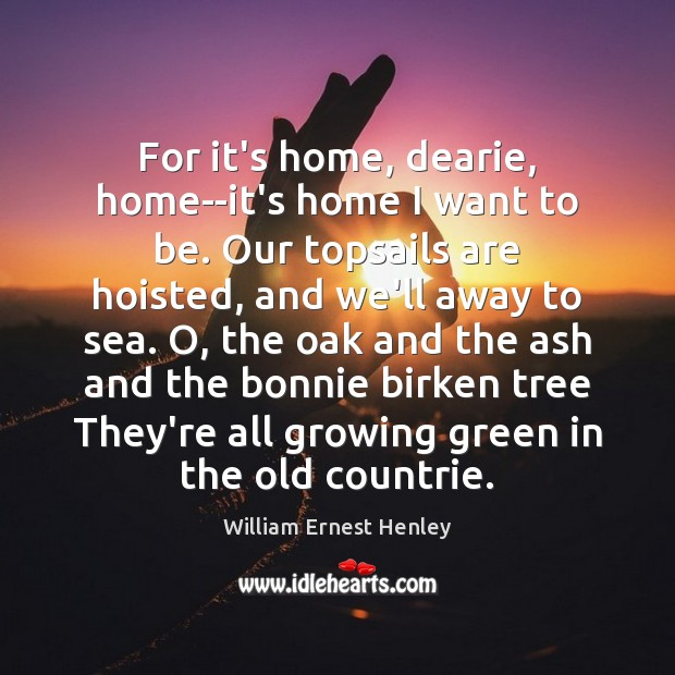 For it's home, dearie, home–it's home I want to be. Our topsails Image