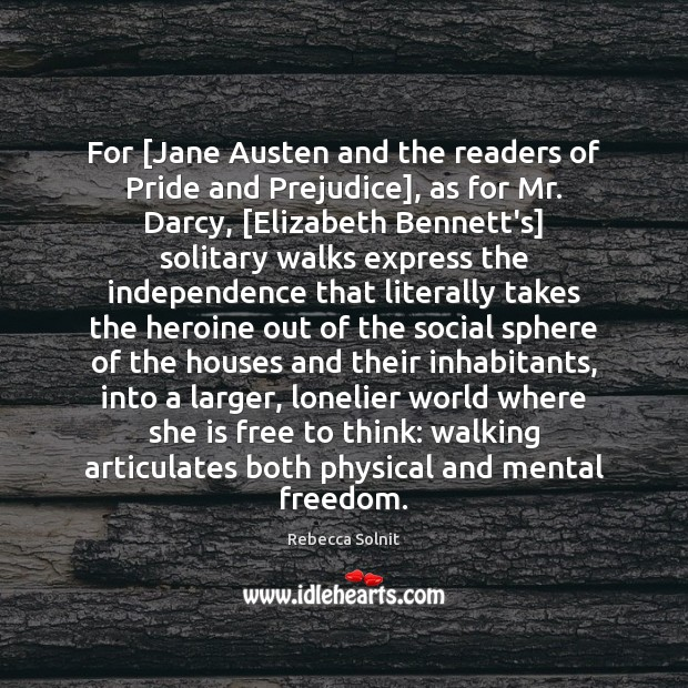 For [Jane Austen and the readers of Pride and Prejudice], as for Rebecca Solnit Picture Quote