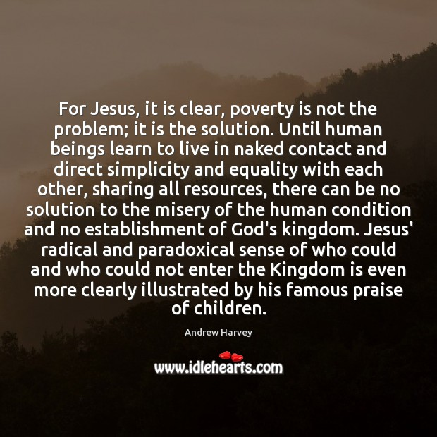 For Jesus, it is clear, poverty is not the problem; it is Image
