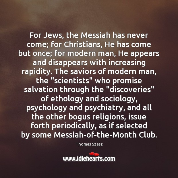 Image, For Jews, the Messiah has never come; for Christians, He has come