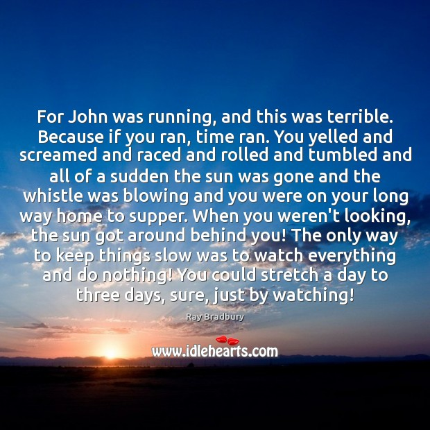 Image, For John was running, and this was terrible. Because if you ran,