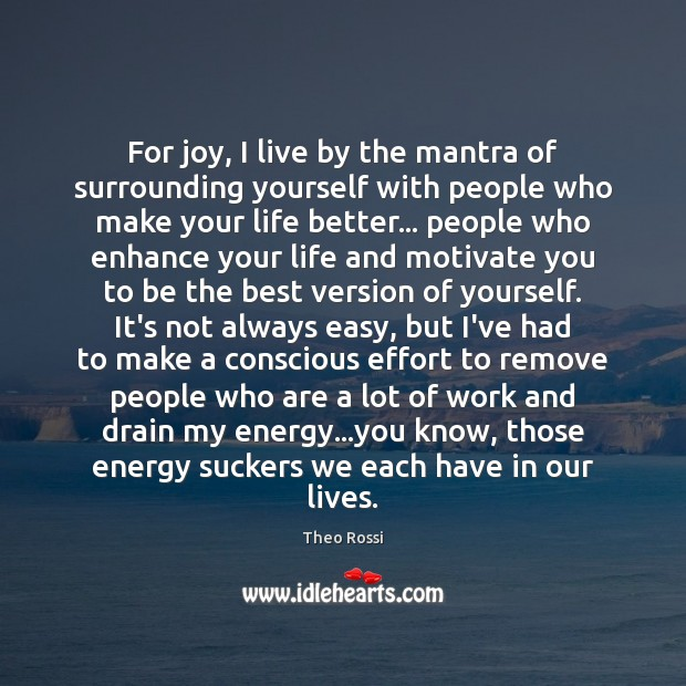 For joy, I live by the mantra of surrounding yourself with people Image