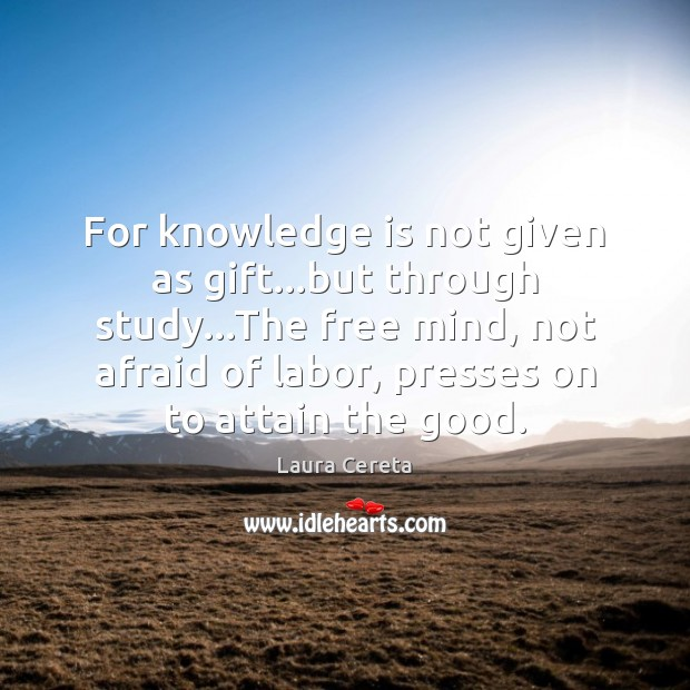 For knowledge is not given as gift…but through study…The free Image