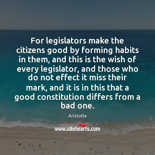 Image, For legislators make the citizens good by forming habits in them, and