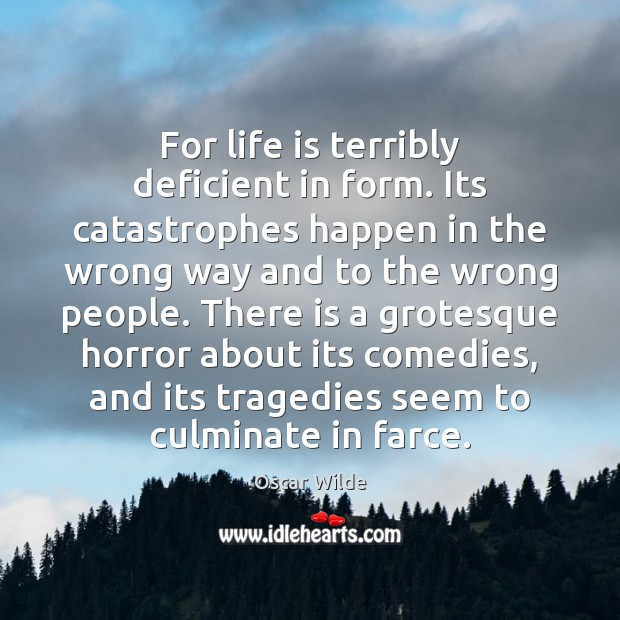 For life is terribly deficient in form. Its catastrophes happen in the Image