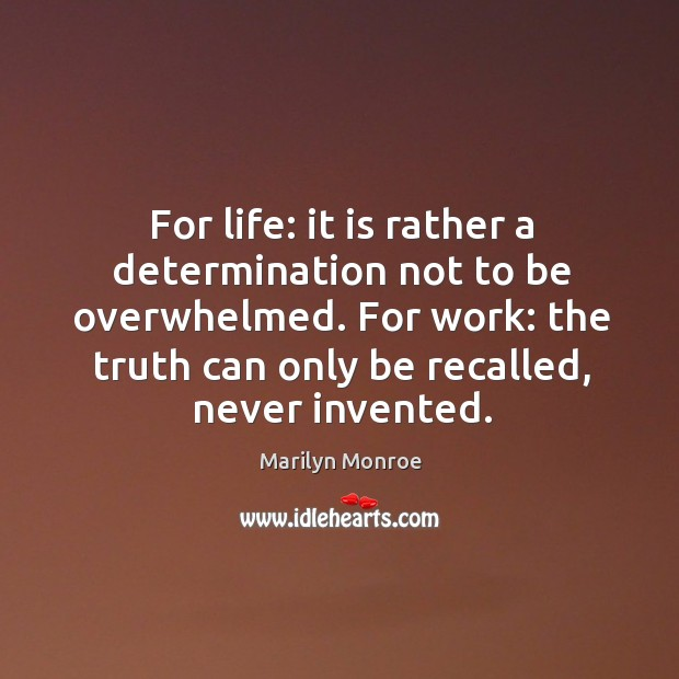 For life: it is rather a determination not to be overwhelmed. For Image