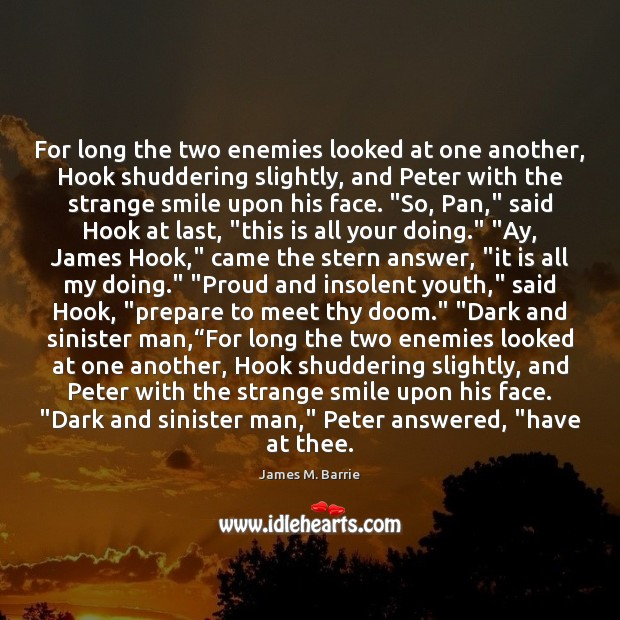 For long the two enemies looked at one another, Hook shuddering slightly, James M. Barrie Picture Quote
