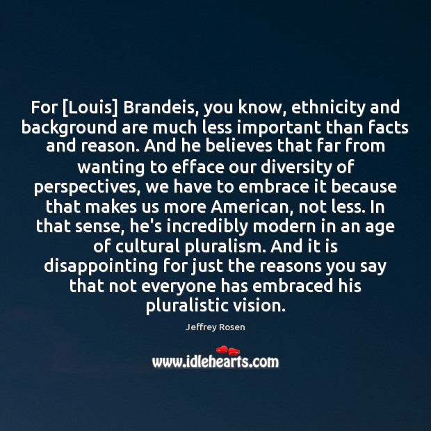 Image, For [Louis] Brandeis, you know, ethnicity and background are much less important