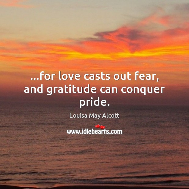 Image, …for love casts out fear, and gratitude can conquer pride.