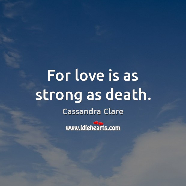 For love is as strong as death. Image