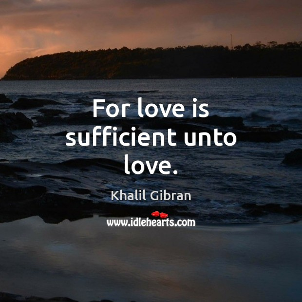 For love is sufficient unto love. Image