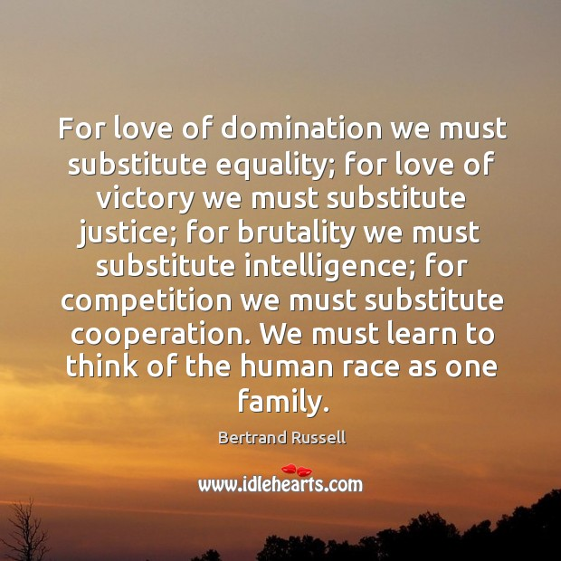 For love of domination we must substitute equality; for love of victory Image