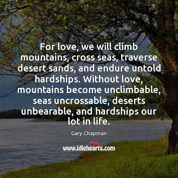 Image, For love, we will climb mountains, cross seas, traverse desert sands, and