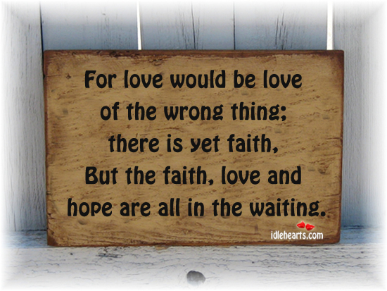For Love Would Be Love Of The Wrong Thing.