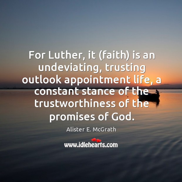 For Luther, it (faith) is an undeviating, trusting outlook appointment life, a Alister E. McGrath Picture Quote
