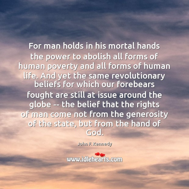 For man holds in his mortal hands the power to abolish all John F. Kennedy Picture Quote