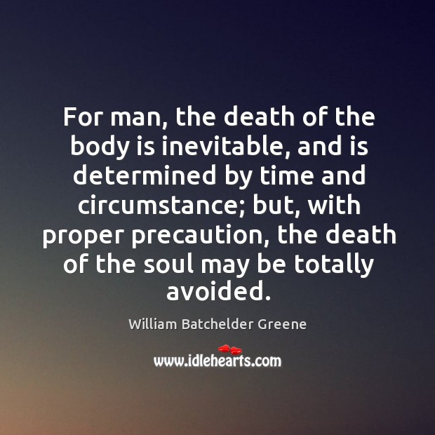 For man, the death of the body is inevitable, and is determined Image