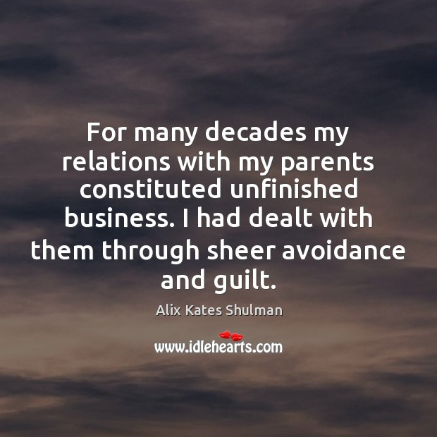 For many decades my relations with my parents constituted unfinished business. I Image