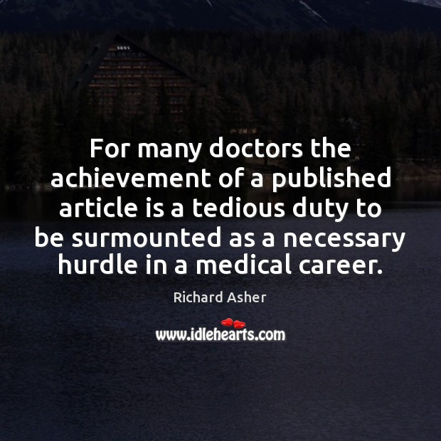For many doctors the achievement of a published article is a tedious Medical Quotes Image