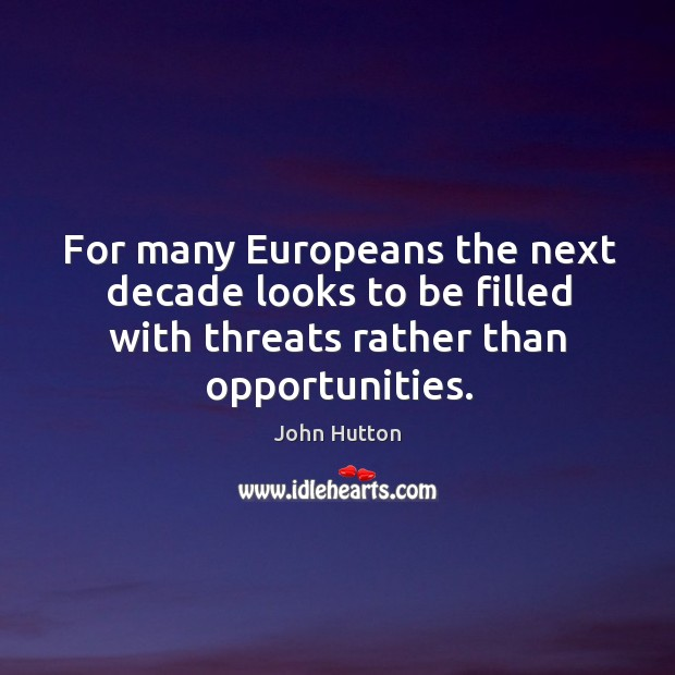For many europeans the next decade looks to be filled with threats rather than opportunities. Image