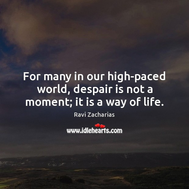 Image, For many in our high-paced world, despair is not a moment; it is a way of life.