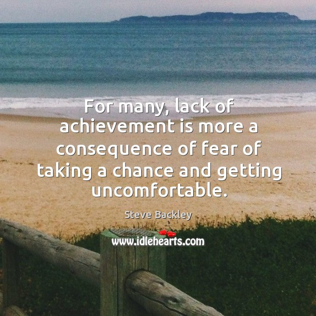 For many, lack of achievement is more a consequence of fear of Achievement Quotes Image