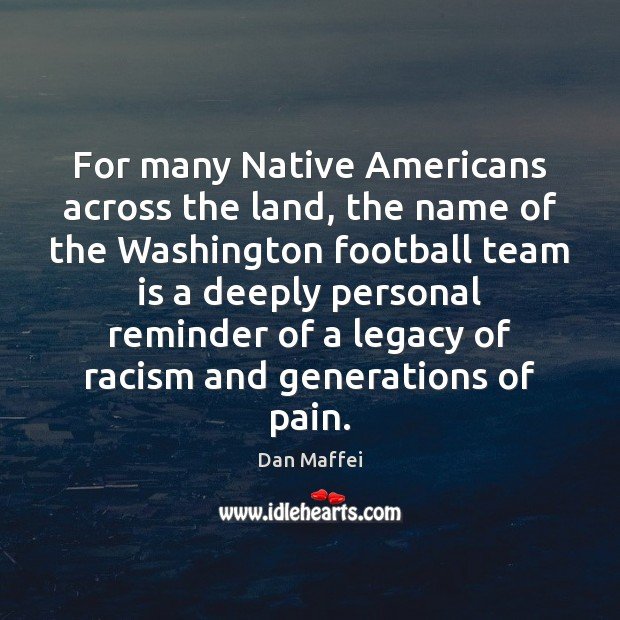 For many Native Americans across the land, the name of the Washington Image