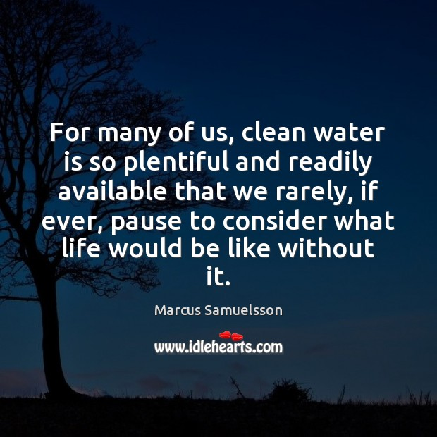 For many of us, clean water is so plentiful and readily available Image