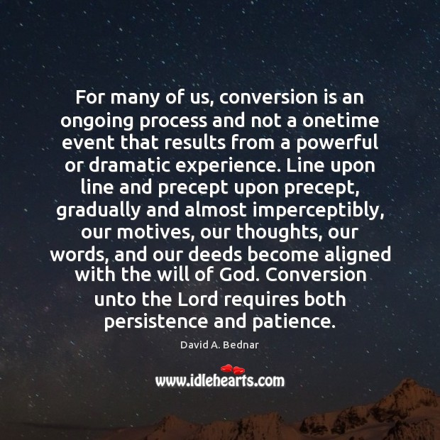 For many of us, conversion is an ongoing process and not a David A. Bednar Picture Quote