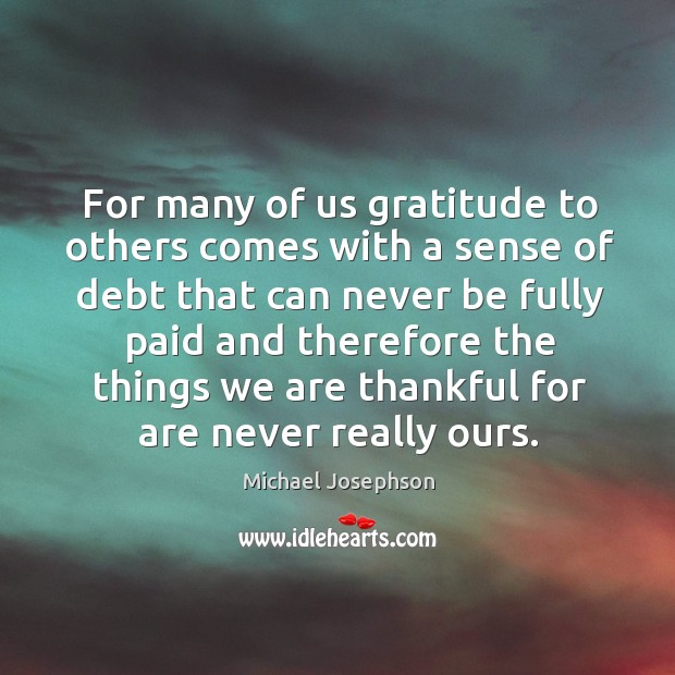 Image, For many of us gratitude to others comes with a sense of