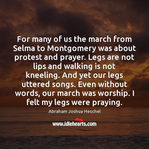 For many of us the march from Selma to Montgomery was about Abraham Joshua Heschel Picture Quote