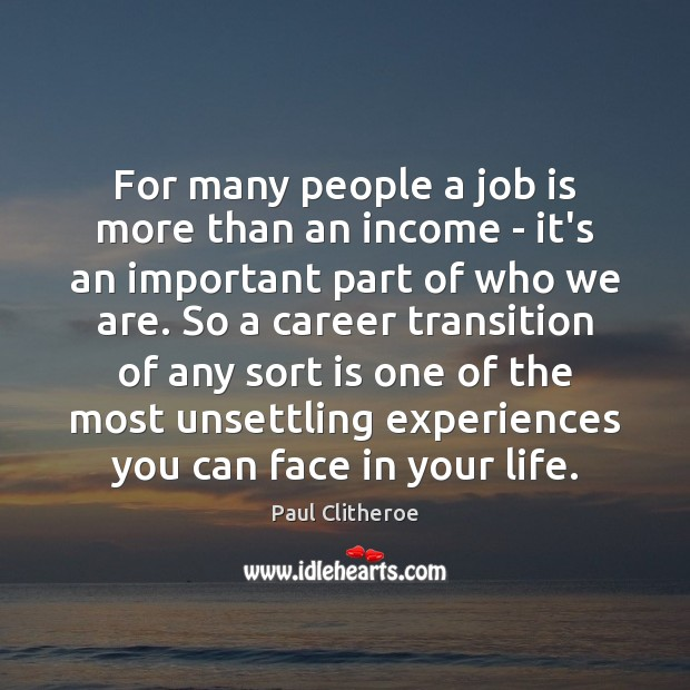 For many people a job is more than an income – it's Paul Clitheroe Picture Quote