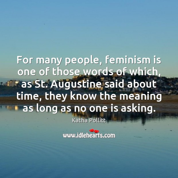 For many people, feminism is one of those words of which, as Katha Pollitt Picture Quote