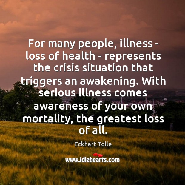 For many people, illness – loss of health – represents the crisis Image
