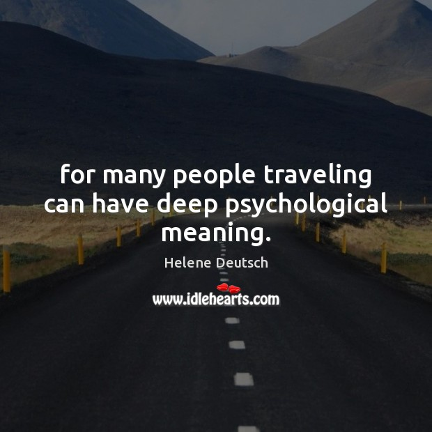 For many people traveling can have deep psychological meaning. Image