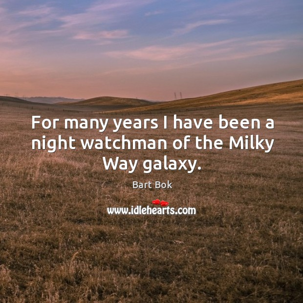 Image, For many years I have been a night watchman of the Milky Way galaxy.