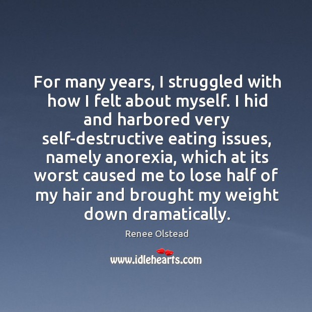 For many years, I struggled with how I felt about myself. I Renee Olstead Picture Quote