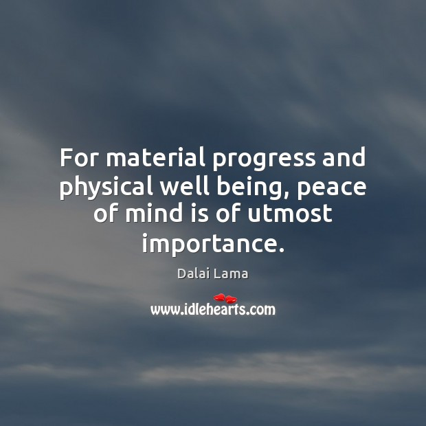 For material progress and physical well being, peace of mind is of utmost importance. Image
