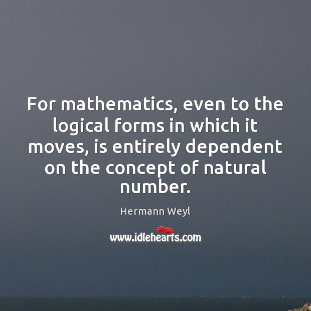 For mathematics, even to the logical forms in which it moves, is Hermann Weyl Picture Quote
