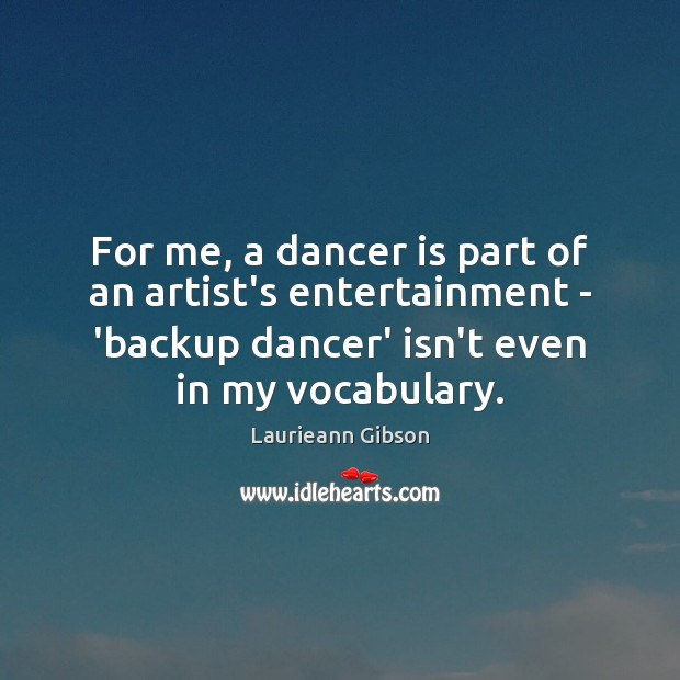 Image, For me, a dancer is part of an artist's entertainment – 'backup