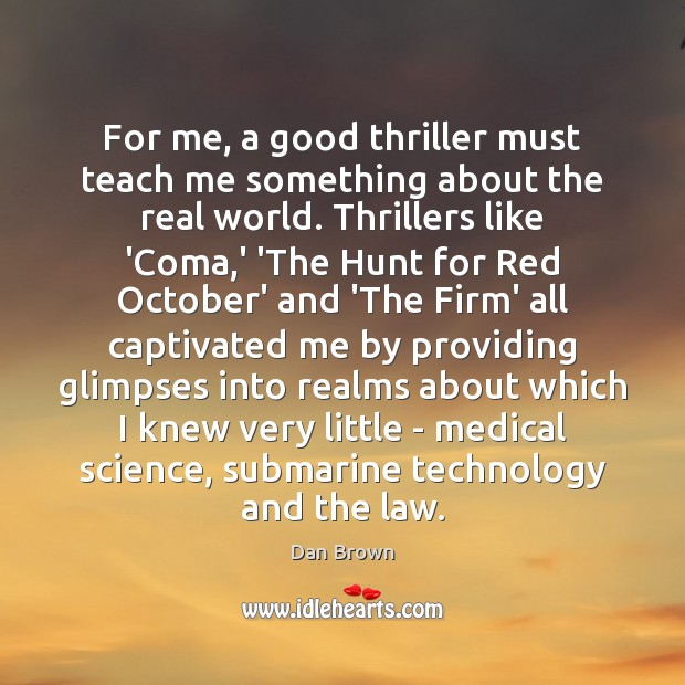 For me, a good thriller must teach me something about the real Dan Brown Picture Quote