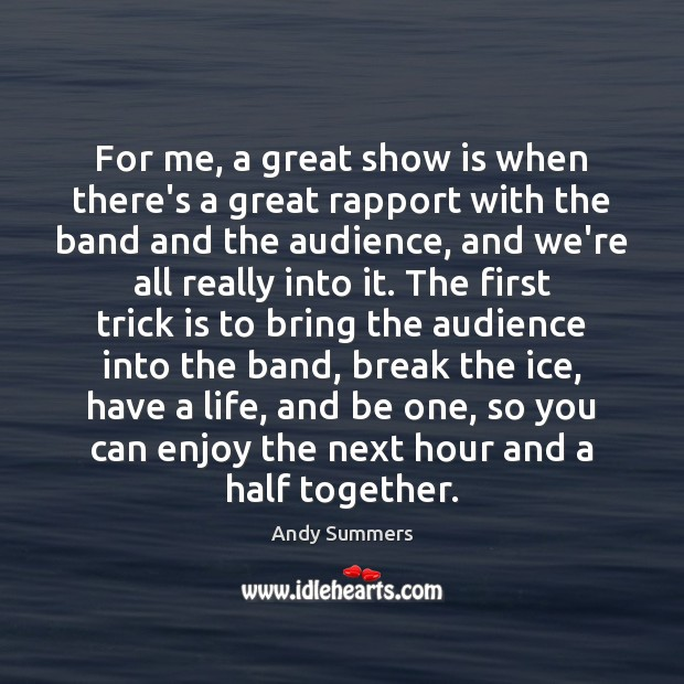 For me, a great show is when there's a great rapport with Image