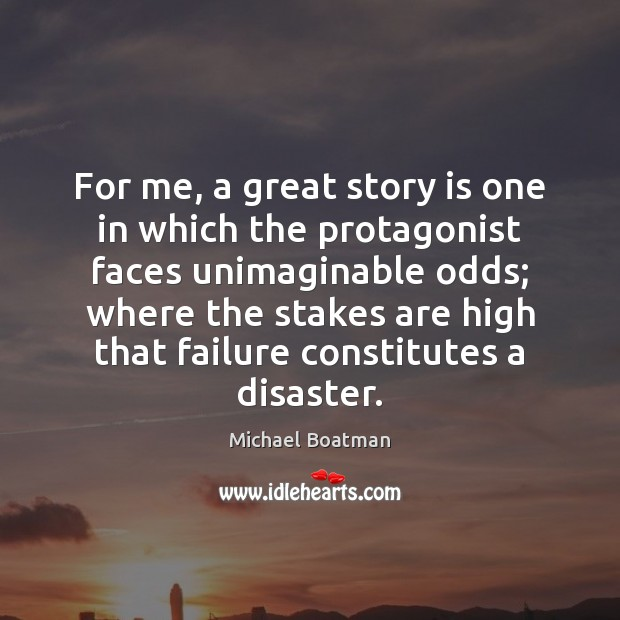 Image, For me, a great story is one in which the protagonist faces