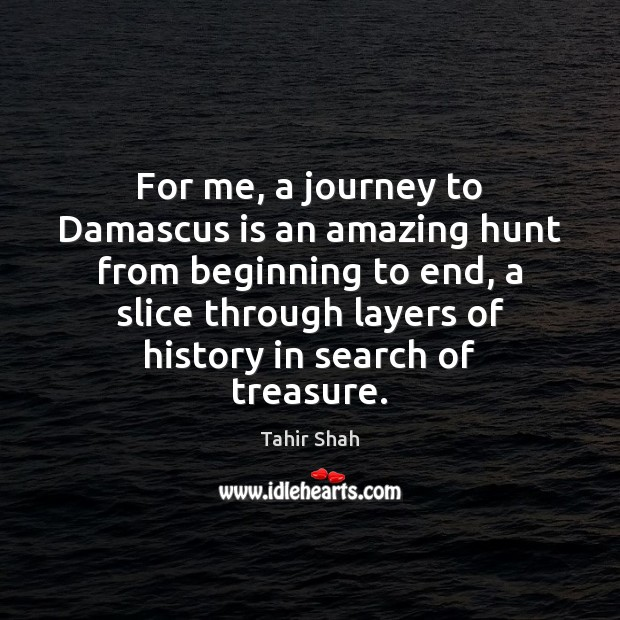 Image, For me, a journey to Damascus is an amazing hunt from beginning