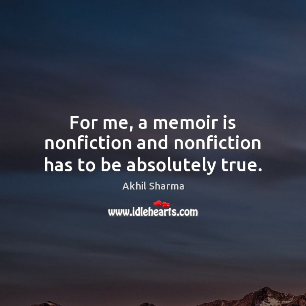 Image, For me, a memoir is nonfiction and nonfiction has to be absolutely true.
