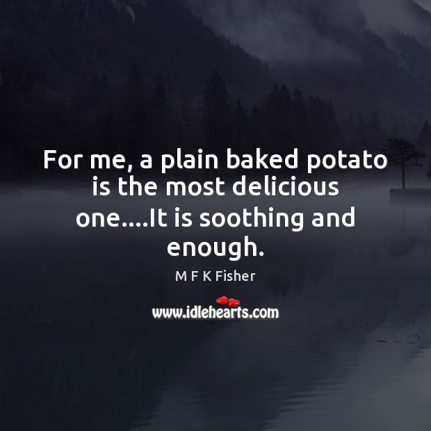 Image, For me, a plain baked potato is the most delicious one….It is soothing and enough.