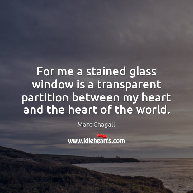 For me a stained glass window is a transparent partition between my Image