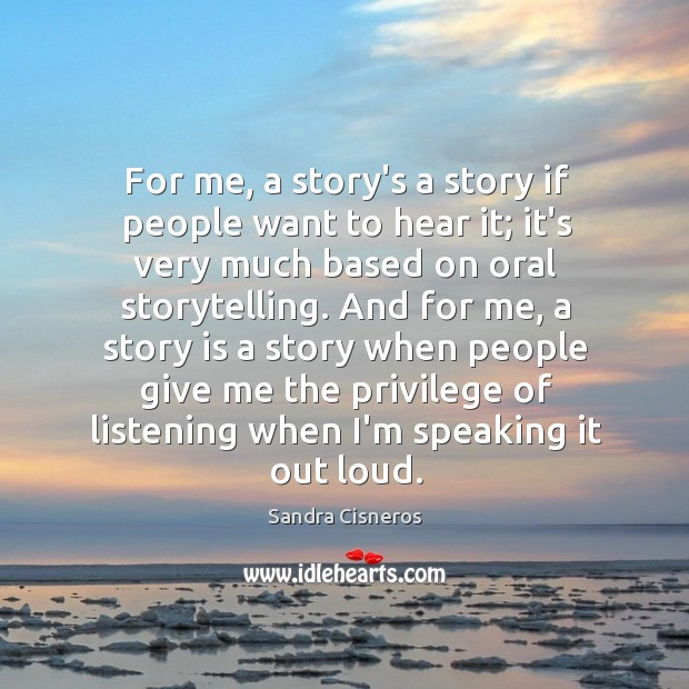 Image, For me, a story's a story if people want to hear it;