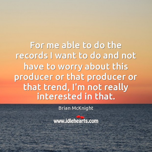 Image, For me able to do the records I want to do and